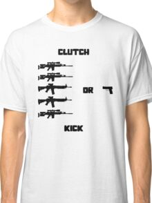 Clutch or Kick Classic T-Shirt
