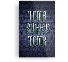 Tomb Sweet Tomb Metal Print