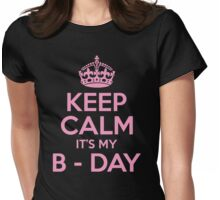 Keep Calm Its My B-Day Womens Fitted T-Shirt