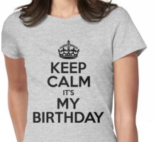 Keep Calm Its My Birthday Womens Fitted T-Shirt