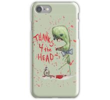 Thanks 4 the Head iPhone Case/Skin