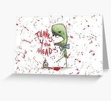 Thanks 4 the Head Greeting Card