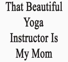 That Beautiful Yoga Instructor Is My Mom  by supernova23