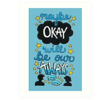 Maybe Okay Will Be Our Always Art Print