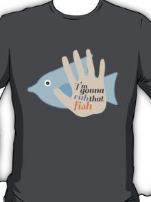 Rub on that Fish T-Shirt