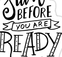Inspirational Quote - Start before you are ready - Hand lettering Sticker