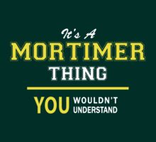 It's A MORTIMER thing, you wouldn't understand !! by satro
