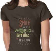 Smile and the world will smile back at you Womens Fitted T-Shirt