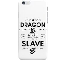 A Dragon is Not a Slave -- Game of Thrones - black iPhone Case/Skin