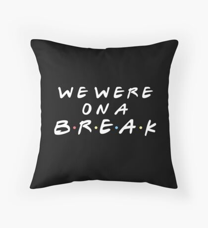 WE WERE ON A BREAK Throw Pillow