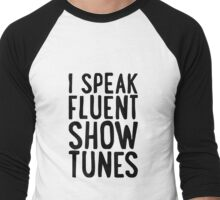 I Speak Fluent Show Tunes Men's Baseball ¾ T-Shirt