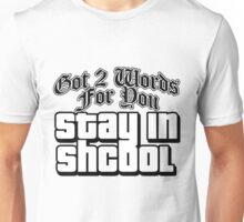 Stay In Shcool Unisex T-Shirt