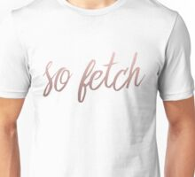 So fetch Unisex T-Shirt