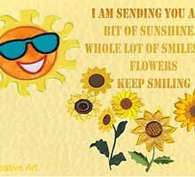 Sending you sunshine, Smiles and Flowers by Ann12art