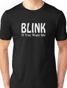 Blink, If You Want Me Unisex T-Shirt