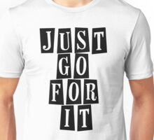 Just go for it Unisex T-Shirt