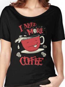 I Need More Coffee Women's Relaxed Fit T-Shirt