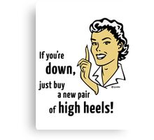 If You're Down, Just Buy A New Pair Of High Heels! Canvas Print