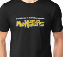 Don't Mind Me, I'm Just Catching Invisible MONSTERS  Unisex T-Shirt