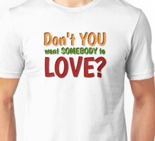dont you want somebody to love jefferson airplane song lyrics hippie rock peace and love t shirts Unisex T-Shirt