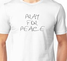 pray for peace world inspirationa motivational quotes hippie freedom anti-war love simple spiritual t shirts Unisex T-Shirt