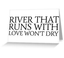 river that runs with love wont dry inspirational quotes emotional song lyrics swans valentines day romance romantic cool t shirts Greeting Card