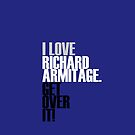 I love Richard Armitage get over it by Summer Iscoming