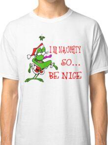 Im Naughty So Be Nice Classic T-Shirt