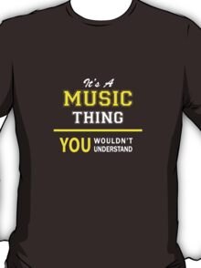 It's A MUSIC thing, you wouldn't understand !! T-Shirt