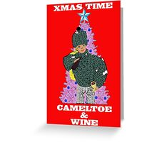 Christmas Time - Camel Toe & Wine!! Greeting Card