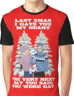 Last Christmas I Gave You My Heart - The Very Next Day You Said You Were Gay! Graphic T-Shirt