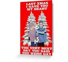 Last Christmas I Gave You My Heart - The Very Next Day You Said You Were Gay! Greeting Card
