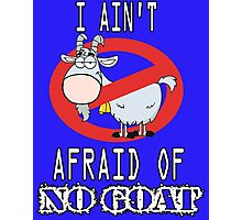I Ain't Afraid of No Goats Photographic Print
