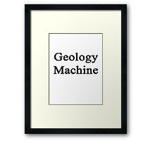 Geology Machine Framed Print