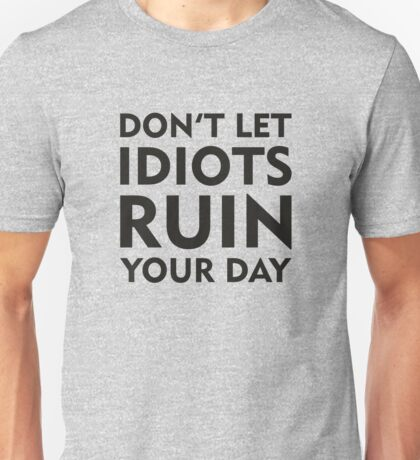 Don't Let Idiots Ruin Your Day Unisex T-Shirt