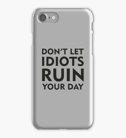 Don't Let Idiots Ruin Your Day iPhone Case/Skin
