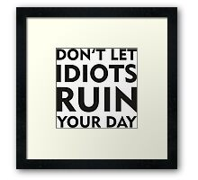 Don't Let Idiots Ruin Your Day Framed Print