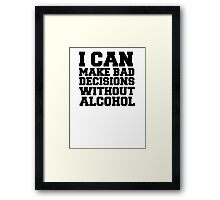 I can make bad decisions without alcohol Framed Print