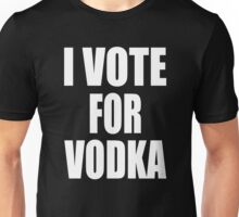 I Vote for Vodka Funny Drinking Party Liquor Drunk College Humor 2 Unisex T-Shirt