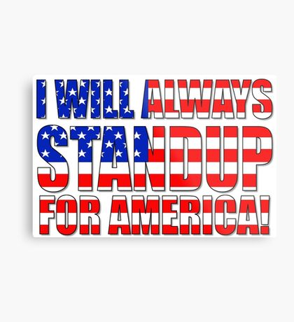 I Will Always STANDUP For America! Metal Print
