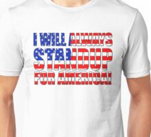 I Will Always STANDUP For America! Unisex T-Shirt