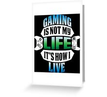 Gaming Is Life? Greeting Card
