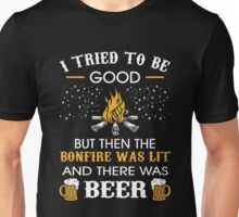 I tried to be good but then the campfire was lit and there was beer Unisex T-Shirt