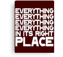 EVERYTHING IN ITS RIGHT PLACE Canvas Print