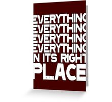 EVERYTHING IN ITS RIGHT PLACE Greeting Card