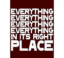 EVERYTHING IN ITS RIGHT PLACE Photographic Print