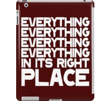 EVERYTHING IN ITS RIGHT PLACE iPad Case/Skin