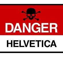 Danger: Helvetica by manmadejunk