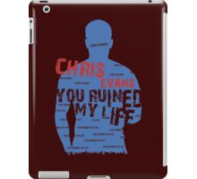 CHRIS EVANS....YOU RUINED MY LIFE iPad Case/Skin