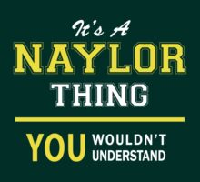 It's A NAYLOR thing, you wouldn't understand !! by satro